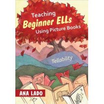Teaching Beginner ELLs Using Picture Books: Tellability by Ana L. Lado, 9781452235233