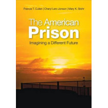 The American Prison: Imagining a Different Future by Francis T. Cullen, 9781452241364