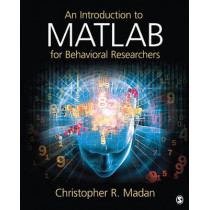 An Introduction to MATLAB for Behavioral Researchers by Christopher R. Madan, 9781452255408