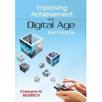 Improving Achievement With Digital Age Best Practices by Christopher Moersch, 9781452255507