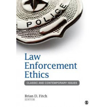 Law Enforcement Ethics: Classic and Contemporary Issues by Brian D. Fitch, 9781452258171