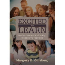 Excited to Learn: Motivation and Culturally Responsive Teaching by Margery B. Ginsberg, 9781452259536