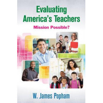 Evaluating America's Teachers: Mission Possible? by W. James Popham, 9781452260853