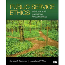 Public Service Ethics: Individual and Institutional Responsibilities by James S. Bowman, 9781452274133