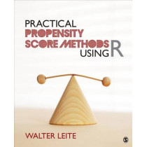 Practical Propensity Score Methods Using R by Walter L. Leite, 9781452288888
