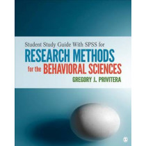 Student Study Guide with IBM SPSS Workbook for Research Methods for the Behavioral Sciences by Gregory J. Privitera, 9781452290515