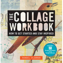 The Collage Workbook: How to Get Started and Stay Inspired by Randel Plowman, 9781454701996