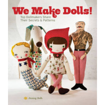 We Make Dolls!: Top Dollmakers Share Their Secrets & Patterns by Jenny Doh, 9781454702498