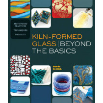 Kiln-Formed Glass: Beyond the Basics: Best Studio Practices *Techniques *Projects by Brenda Griffith, 9781454704164