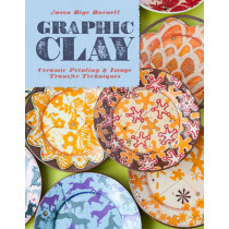 Graphic Clay: Ceramic Surfaces & Printed Image Transfer Techniques by Jason Bige Burnett, 9781454707752