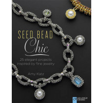 Seed Bead Chic: 25 Elegant Projects Inspired by Fine Jewelry by Amy Katz, 9781454708179
