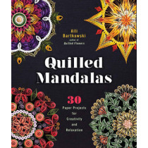 Quilled Mandalas: 30 Paper Projects for Creativity and Relaxation by Alli Bartkowski, 9781454709015