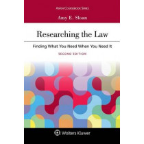 Researching the Law: Finding What You Need When You Need It by Amy E Sloan, 9781454886495