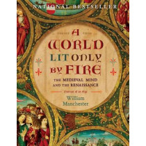 A World Lit Only by Fire: The Medieval Mind and the Renaissance: Portrait of an Age by William Manchester, 9781454908944