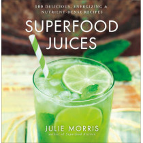 Superfood Juices: 100 Delicious, Energizing & Nutrient-Dense Recipes by Julie Morris, 9781454910770