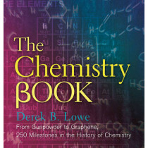 The Chemistry Book: From Gunpowder to Graphene, 250 Milestones in the History of Chemistry by Derek Lowe, 9781454911807
