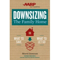 Downsizing The Family Home: What to Save, What to Let Go by Marni Jameson, 9781454916338