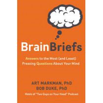 Brain Briefs: Answers to the Most (and Least) Pressing Questions about Your Mind by Art Markman, 9781454919070