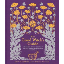 The Good Witch's Guide: A Modern-Day Wiccapedia of Magickal Ingredients and Spells by Shawn Robbins, 9781454919520