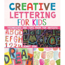 Creative Lettering for Kids: Techniques and Tips from Top Artists by Jenny Doh, 9781454920052