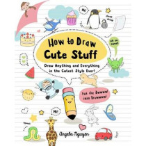 How to Draw Cute Stuff, Volume 1: Draw Anything and Everything in the Cutest Style Ever! by Angela Nguyen, 9781454925644