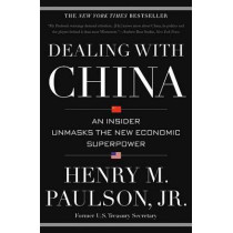 Dealing with China: An Insider Unmasks the New Economic Superpower by Henry M Paulson, 9781455504206