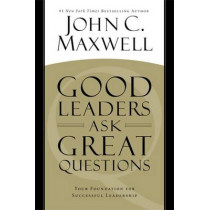 Good Leaders Ask Great Questions: Your Foundation for Successful Leadership by John C. Maxwell, 9781455548095
