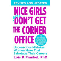 Nice Girls Don't Get The Corner Office: Unconscious Mistakes Women Make That Sabotage Their Careers by Lois P. Frankel, 9781455558896