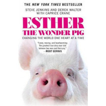 Esther the Wonder Pig: Changing the World One Heart at a Time by Steve Jenkins, 9781455560790