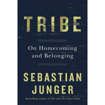 Tribe: On Homecoming and Belonging by Sebastian Junger, 9781455566389