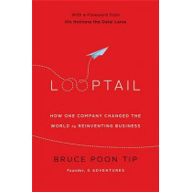Looptail: How One Company Changed the World by Reinventing Business by Bruce Poon Tip, 9781455574094