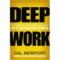 Deep Work: Rules for Focused Success in a Distracted World by Cal Newport, 9781455586691
