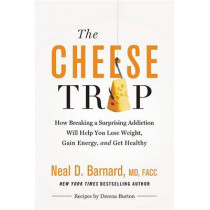 The Cheese Trap: How Breaking a Surprising Addiction Will Help You Lose Weight, Gain Energy, and Get Healthy by Neal Barnard, 9781455594689