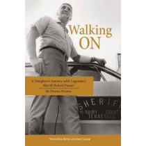 Walking On: A Daughter's Journey with Legendary Sheriff Buford Pusser by Dwana Pusser, 9781455618897