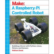 Make a Raspberry Pi-Controlled Robot by Wolfram Donat, 9781457186035