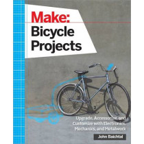 Make: Bicycle Projects by John Baichtal, 9781457186431