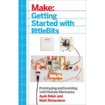 Getting Started with littleBits by Ayah Bdeir, 9781457186707