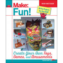 Make Fun!: Create Your Own Toys, Games, and Amusements by Bob Knetzger, 9781457194122