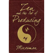 Zen and the Art of Producing by Mixerman, 9781458402882