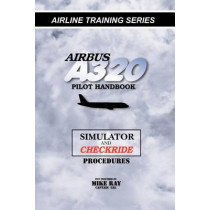 Airbus A320 pilot handbook: Simulator and checkride techniques by Mike Ray, 9781460955512