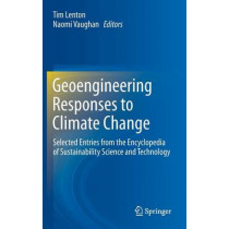 Geoengineering Responses to Climate Change: Selected Entries from the Encyclopedia of Sustainability Science and Technology by Tim Lenton, 9781461457695
