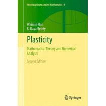 Plasticity: Mathematical Theory and Numerical Analysis by Weimin Han, 9781461459392