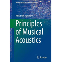 Principles of Musical Acoustics by William M Hartmann, 9781461467854