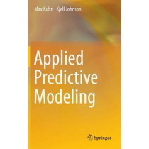 Applied Predictive Modeling by Max Kuhn, 9781461468486