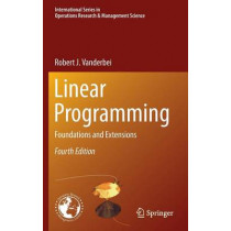 Linear Programming: Foundations and Extensions by Robert J. Vanderbei, 9781461476290