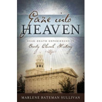 Gaze Into Heaven: Near-Death Experiences in Early Church History by Marlene Bateman Sullivan, 9781462111275