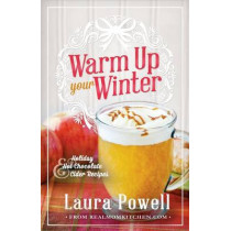 Warm Up Your Winter: Holiday Hot Chocolate and Cider Recipes by Laura Powell, 9781462112043