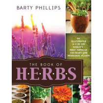 Book of Herbs: An Illustrated A-Z of the World's Most Popular Culinary and Medicinal Plants by Barty Phillips, 9781462112388
