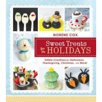 Sweet Treats for the Holidays: Edible Creations for Halloween, Thanksgiving, Christmas, and More! by Norene Cox, 9781462114184