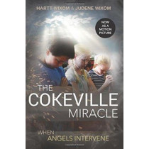 Cokeville Miracle: When Angels Intervene by Hartt Wixom, 9781462117611